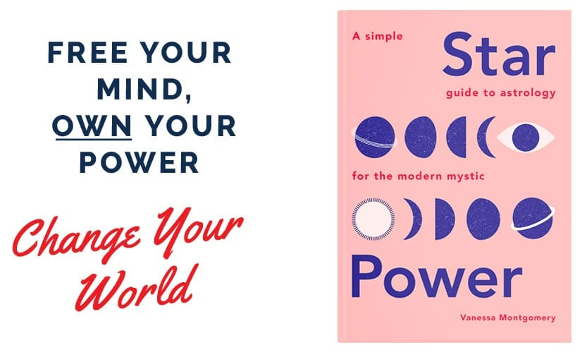 Free Your Mind, Own Your Power, Change Your World. Star Power - Guide to Astrology for the Modern Mystic